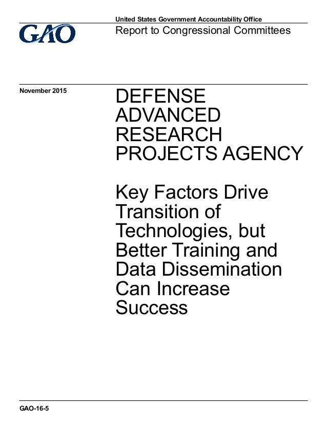 DEFENSE ADVANCED RESEARCH PROJECTS AGENCY Key Factors Drive Transition of Technologies, but Better Training and Data Disse...