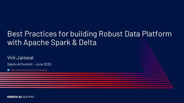 Best Practices for building Robust Data Platform with Apache Spark & Delta Vini Jaiswal Spark+AI Summit - June 2020 https:...