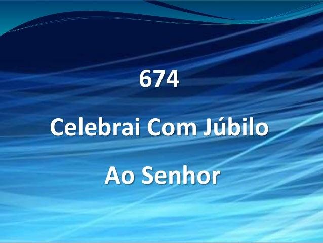 674 Celebrai Com Júbilo Ao Senhor