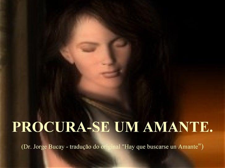 """PROCURA-SE UM AMANTE. (Dr. Jorge Bucay - tradução do original """"Hay que buscarse un Amante """")"""