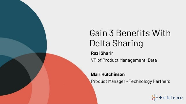 Gain 3 Benefits With Delta Sharing Razi Sharir VP of Product Management, Data Blair Hutchinson Product Manager - Technology...