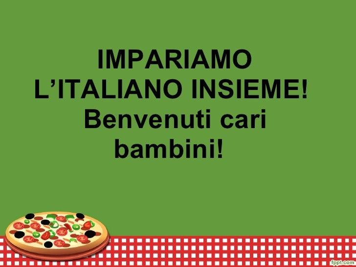 IMPARIAMO L'ITALIANO INSIEME!  Benvenuti cari bambini!
