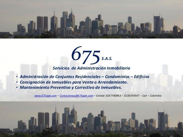 675                   S.A.S.                      Servicios de Administración Inmobiliaria• Administración de Conjuntos Re...