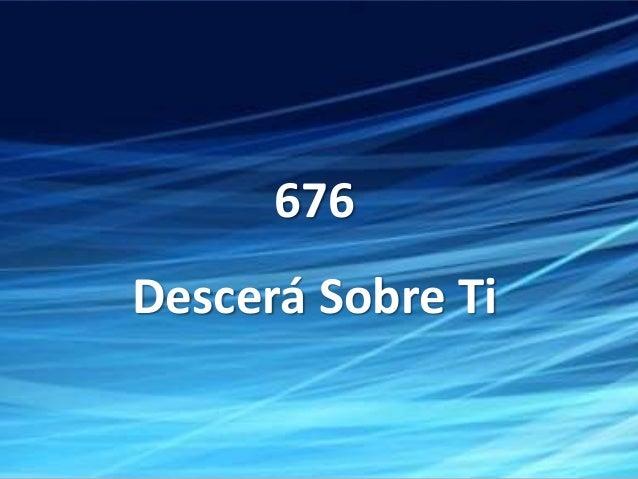 676 Descerá Sobre Ti