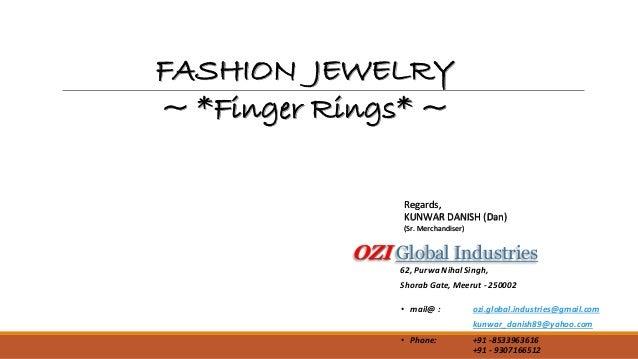 • mail@ : ozi.global.industries@gmail.com kunwar_danish89@yahoo.com • Phone: +91 -8533963616 +91 - 9307166512 Regards, KUN...