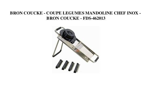 BRON COUCKE - COUPE LEGUMES MANDOLINE CHEF INOX - BRON COUCKE - FDS-462013