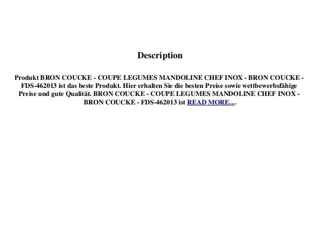 Description Produkt BRON COUCKE - COUPE LEGUMES MANDOLINE CHEF INOX - BRON COUCKE - FDS-462013 ist das beste Produkt. Hier...