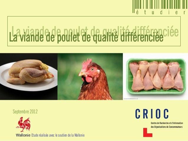La viande de poulet de qualité différenciée Septembre 2012 La viande de poulet de qualité différenciée Etude réalisée avec...