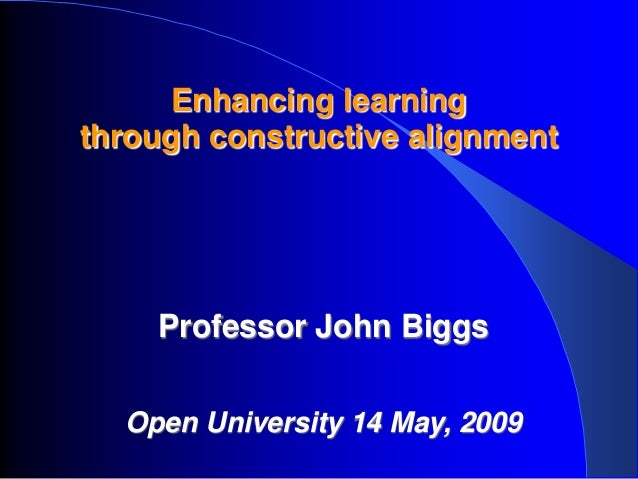 Enhancing learningthrough constructive alignment    Professor John Biggs  Open University 14 May, 2009