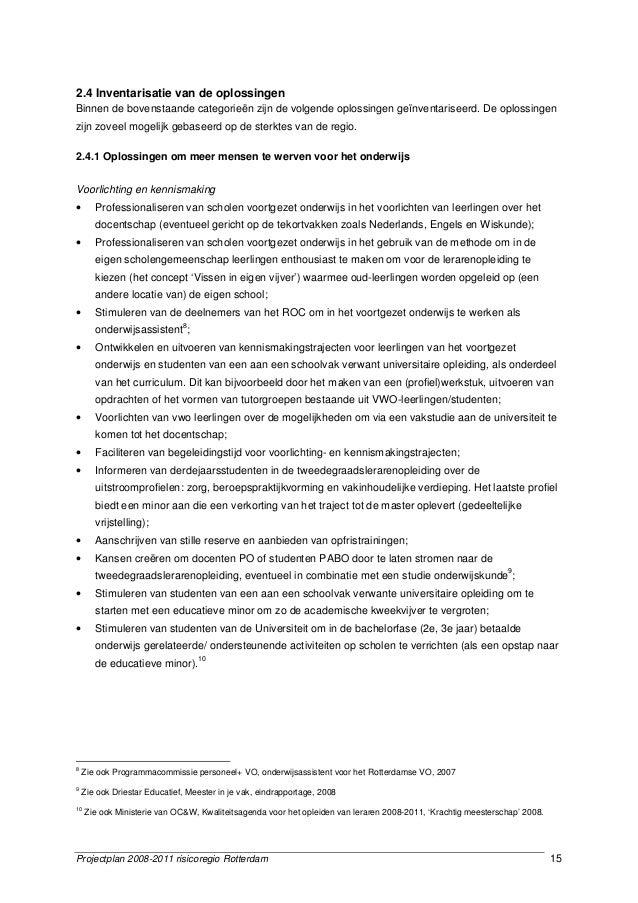 Projectplan 2008-2011 risicoregio Rotterdam 15 2.4 Inventarisatie van de oplossingen Binnen de bovenstaande categorieën zi...