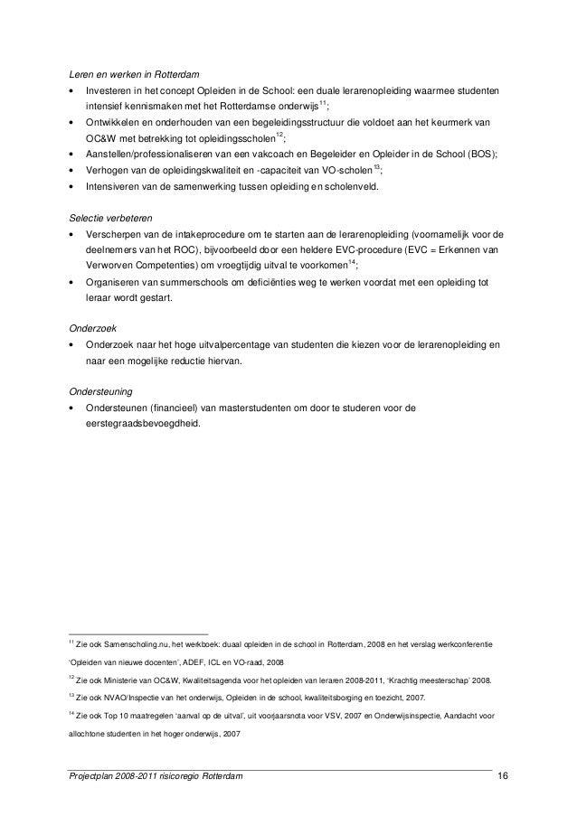 Projectplan 2008-2011 risicoregio Rotterdam 16 Leren en werken in Rotterdam • Investeren in het concept Opleiden in de Sch...