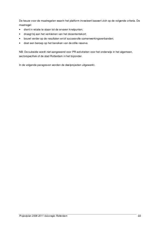 Projectplan 2008-2011 risicoregio Rotterdam 22 De keuze voor de maatregelen waarin het platform investeert baseert zich op...
