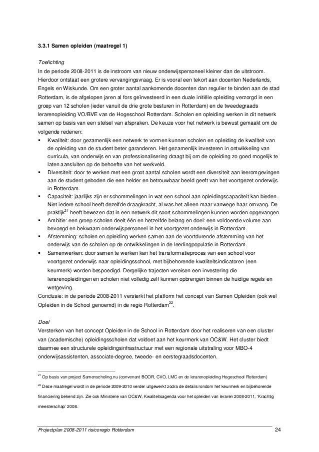 Projectplan 2008-2011 risicoregio Rotterdam 24 3.3.1 Samen opleiden (maatregel 1) Toelichting In de periode 2008-2011 is d...