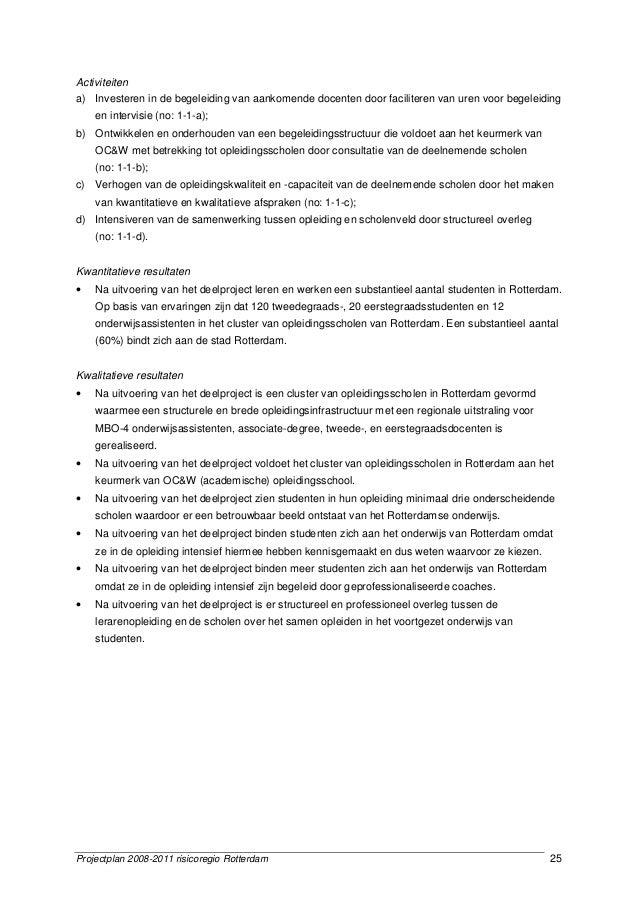 Projectplan 2008-2011 risicoregio Rotterdam 25 Activiteiten a) Investeren in de begeleiding van aankomende docenten door f...