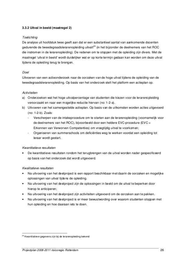 Projectplan 2008-2011 risicoregio Rotterdam 26 3.3.2 Uitval in beeld (maatregel 2) Toelichting De analyse uit hoofdstuk tw...
