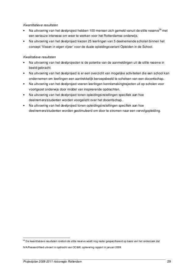 Projectplan 2008-2011 risicoregio Rotterdam 29 Kwantitatieve resultaten • Na uitvoering van het deelproject hebben 100 men...