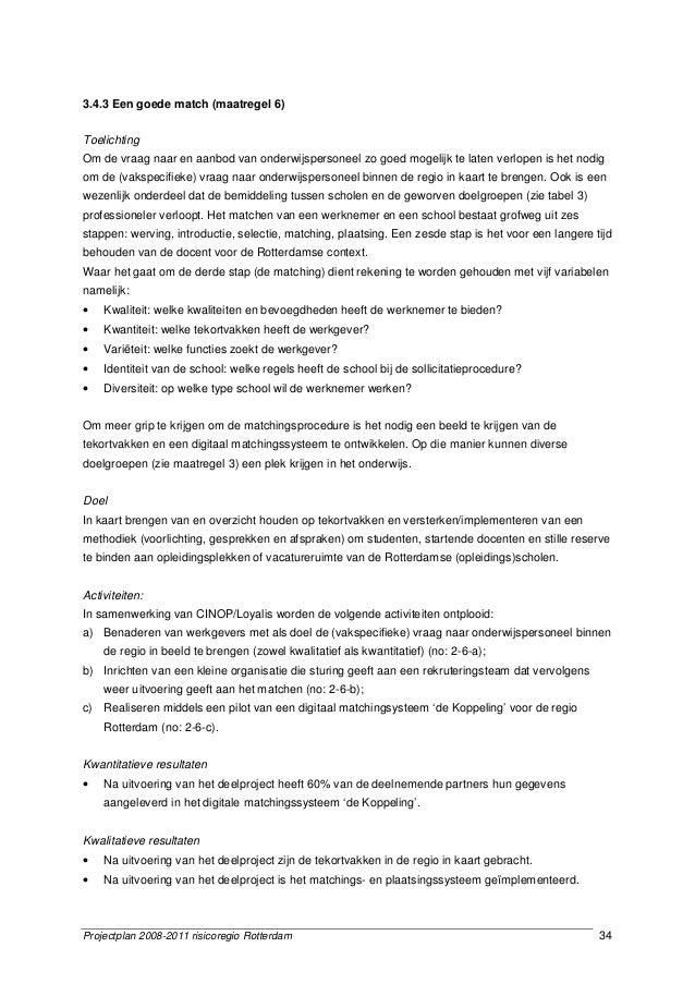 Projectplan 2008-2011 risicoregio Rotterdam 34 3.4.3 Een goede match (maatregel 6) Toelichting Om de vraag naar en aanbod ...