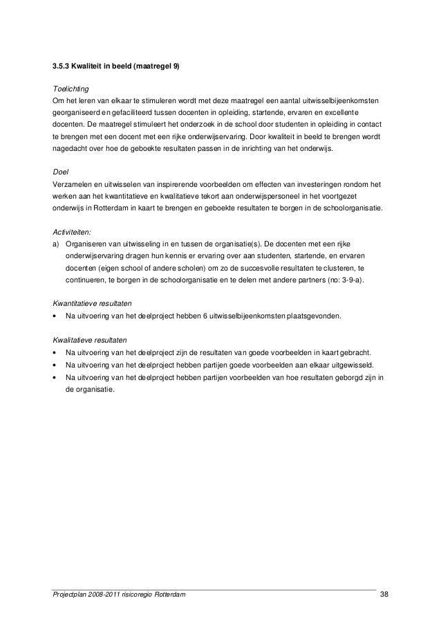 Projectplan 2008-2011 risicoregio Rotterdam 38 3.5.3 Kwaliteit in beeld (maatregel 9) Toelichting Om het leren van elkaar ...