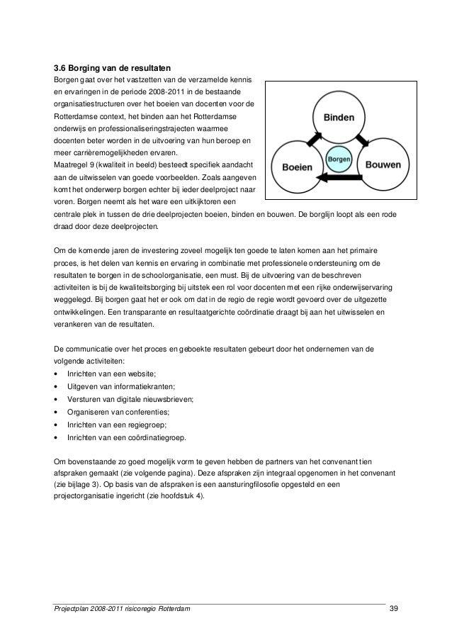 Projectplan 2008-2011 risicoregio Rotterdam 39 3.6 Borging van de resultaten Borgen gaat over het vastzetten van de verzam...