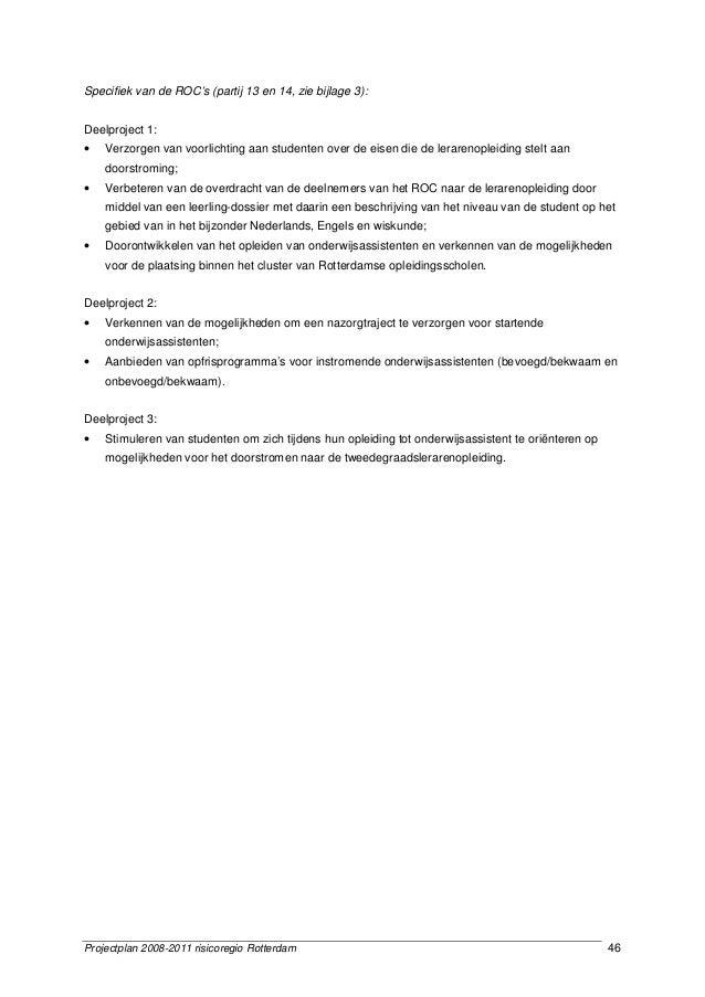 Projectplan 2008-2011 risicoregio Rotterdam 46 Specifiek van de ROC's (partij 13 en 14, zie bijlage 3): Deelproject 1: • V...