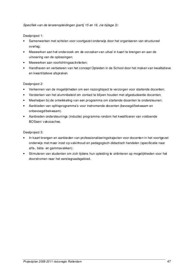 Projectplan 2008-2011 risicoregio Rotterdam 47 Specifiek van de lerarenopleidingen (partij 15 en 16, zie bijlage 3): Deelp...