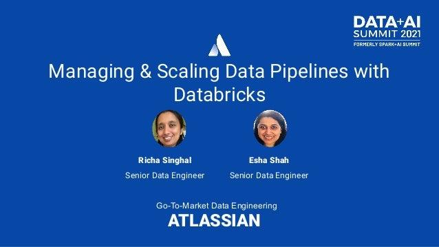 Managing & Scaling Data Pipelines with Databricks Esha Shah Senior Data Engineer ATLASSIAN Go-To-Market Data Engineering R...