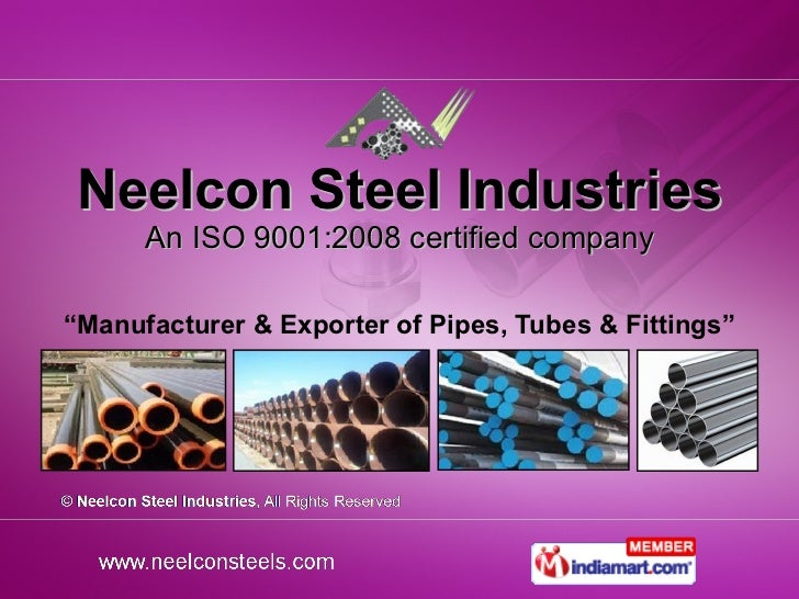 """Neelcon Steel Industries An ISO 9001:2008 certified company """" Manufacturer & Exporter of Pipes, Tubes & Fittings"""""""