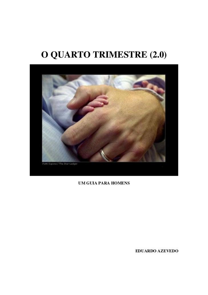 O QUARTO TRIMESTRE (2.0)       UM GUIA PARA HOMENS                             EDUARDO AZEVEDO
