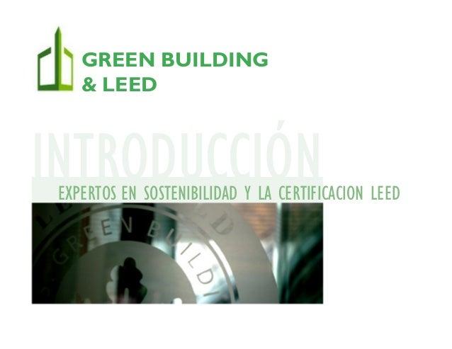 INTRODUCCIÓNEXPERTOS EN SOSTENIBILIDAD Y LA CERTIFICACION LEED GREEN BUILDING & LEED