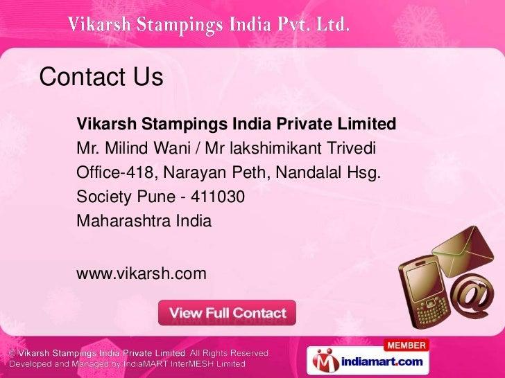 Contact Us   Vikarsh Stampings India Private Limited   Mr. Milind Wani / Mr lakshimikant Trivedi   Office-418, Narayan Pet...