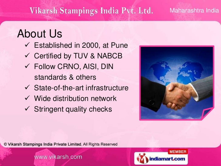 Maharashtra IndiaAbout Us  Established in 2000, at Pune  Certified by TUV & NABCB  Follow CRNO, AISI, DIN   standards &...
