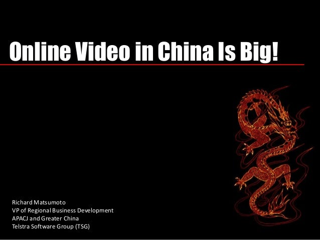 Online Video in China Is Big! Richard Matsumoto VP of Regional Business Development APACJ and Greater China Telstra Softwa...