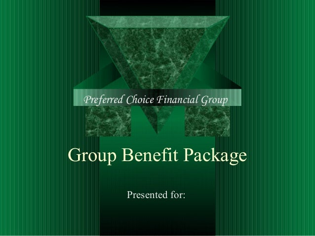 Group Benefit Package Presented for: Preferred Choice Financial Group