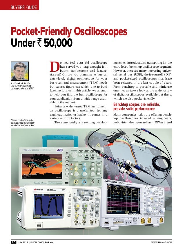 BUYERS' GUIDE 70 July 2015 | Electronics For You www.efymag.com Pocket-Friendly Oscilloscopes Under ` 50,000 D o you feel ...