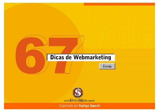 67 Dicas de Webmarketing 1 Dicas de Webmarketing Organizado por Rodrigo Saporiti