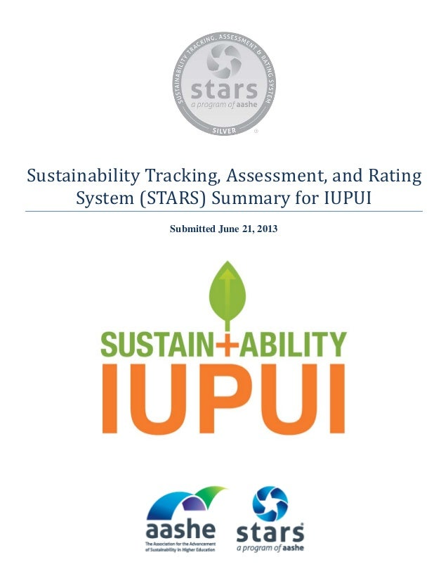 Sustainability Tracking, Assessment, and Rating System (STARS) Summary for IUPUI Submitted June 21, 2013