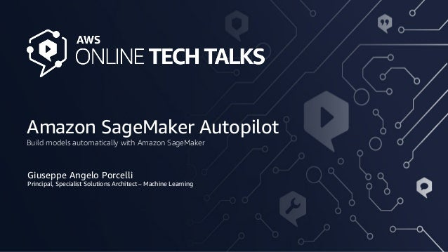 Amazon SageMaker Autopilot Giuseppe Angelo Porcelli Principal, Specialist Solutions Architect – Machine Learning Build mod...