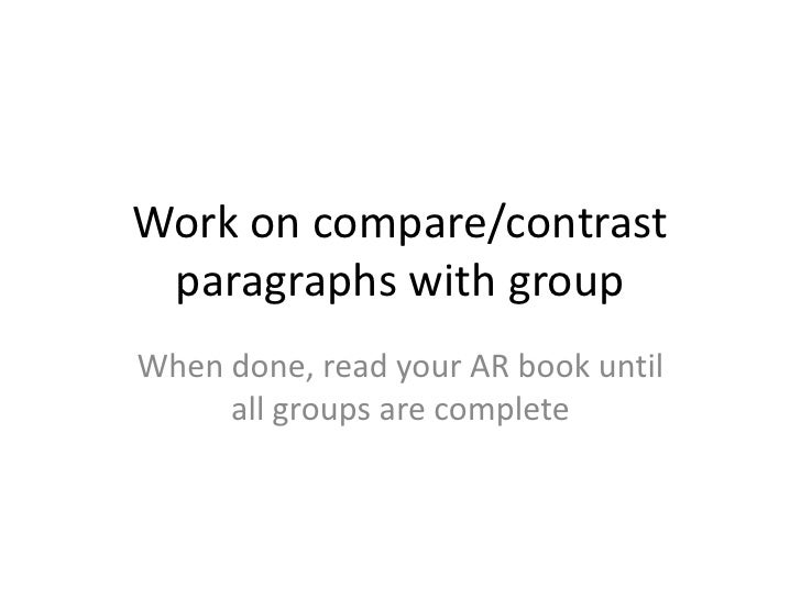 Work on compare/contrast paragraphs with groupWhen done, read your AR book until     all groups are complete