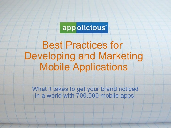 Best Practices for  Developing and Marketing Mobile Applications What it takes to get your brand noticed in a world with 7...