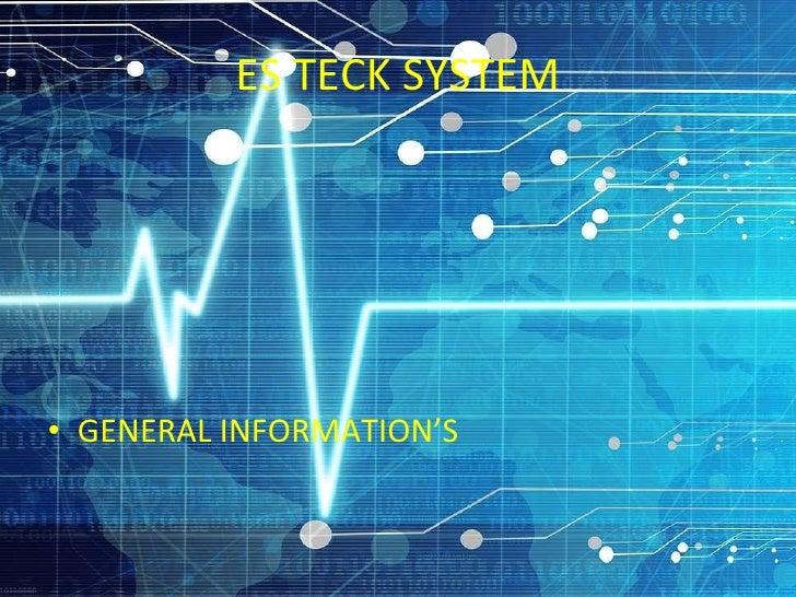 ES TECK SYSTEM <ul><li>GENERAL INFORMATION'S </li></ul>