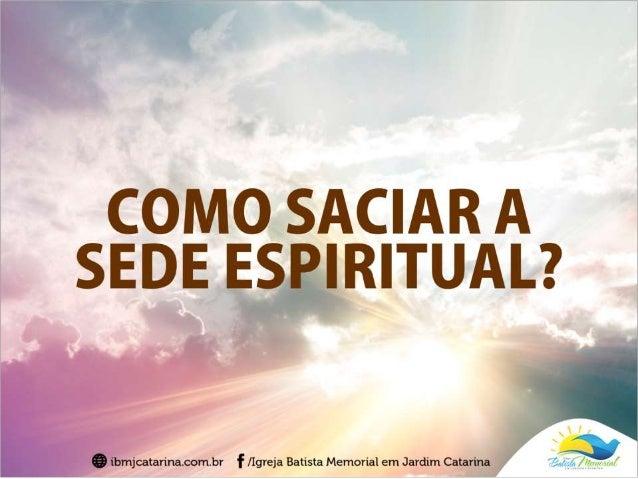 """""""Jesus respondeu: quem beber desta água voltará a ter sede; mas quem beber da água que eu lhe der nunca mais terá sede; pe..."""