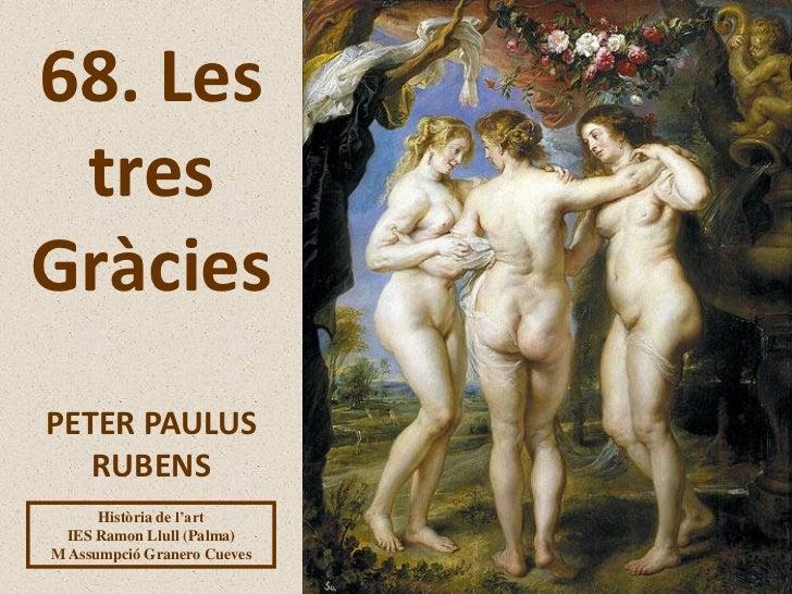 68. Les tresGràciesPETER PAULUS   RUBENS      Història de l'art  IES Ramon Llull (Palma)M Assumpció Granero Cueves