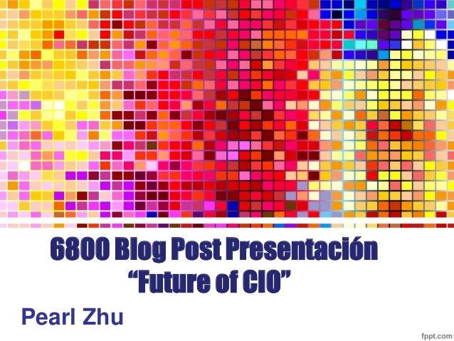 """6800 Blog Post Presentación """"Future of CIO"""" Pearl Zhu"""