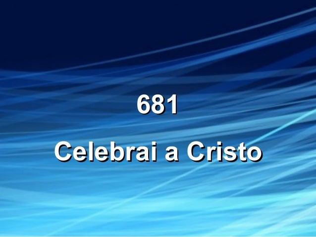 681681 Celebrai a CristoCelebrai a Cristo