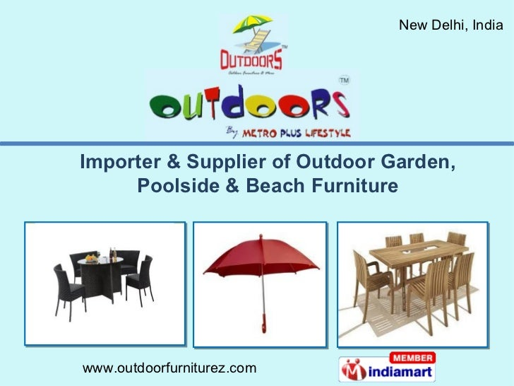 Importer & Supplier of Outdoor Garden, Poolside & Beach Furniture
