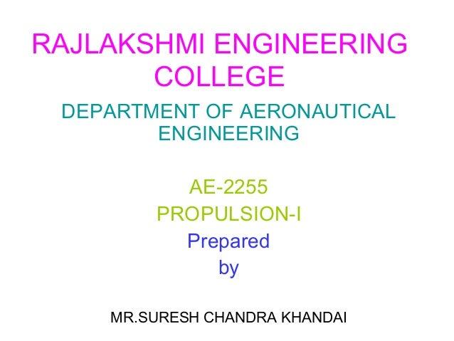 RAJLAKSHMI ENGINEERING COLLEGE DEPARTMENT OF AERONAUTICAL ENGINEERING AE-2255 PROPULSION-I Prepared by MR.SURESH CHANDRA K...