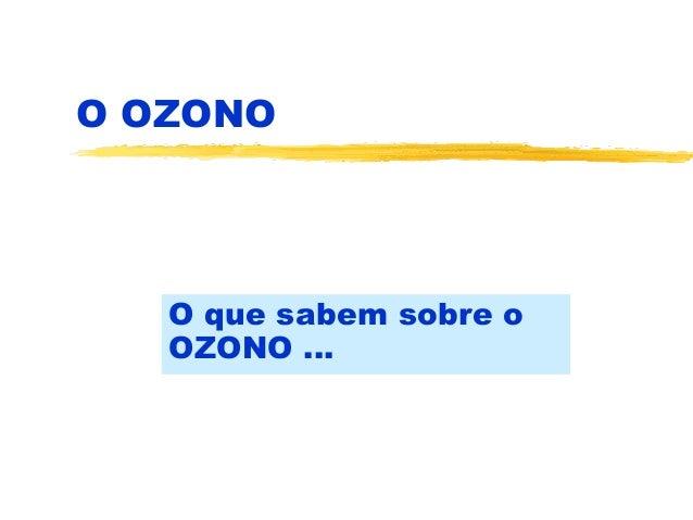 O OZONO O que sabem sobre o OZONO ...