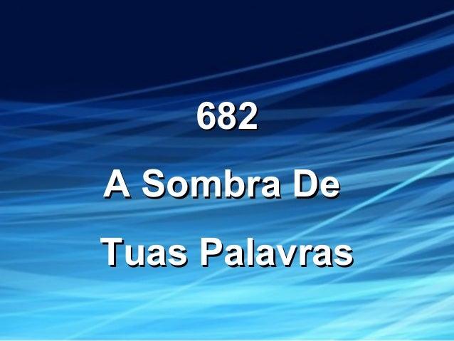 682682 A Sombra DeA Sombra De Tuas PalavrasTuas Palavras