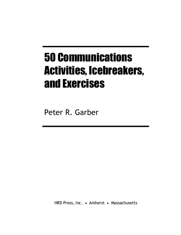 50 Communications Activities, Icebreakers, and Exercises Peter R. Garber HRD Press, Inc. • Amherst • Massachusetts