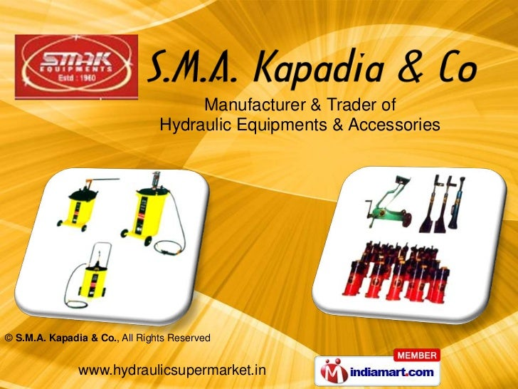 Manufacturer & Trader of                                Hydraulic Equipments & Accessories© S.M.A. Kapadia & Co., All Righ...